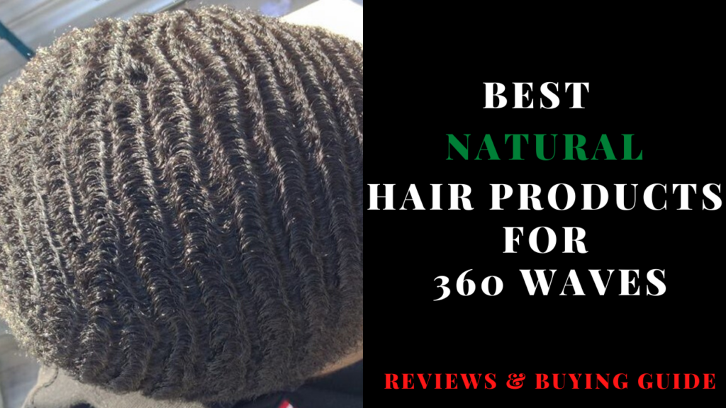 best natural hair products for 360 waves